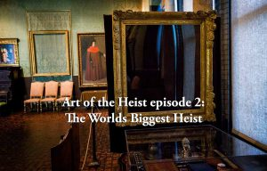 Read more about the article Art of the Heist episode 2 – The World's Biggest Heist