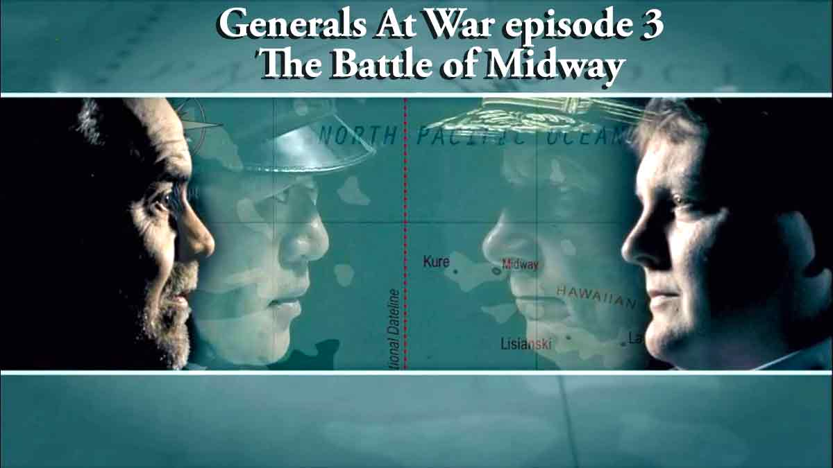 Generals At War episode 3 – The Battle of Midway