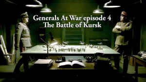 Read more about the article Generals At War episode 4 – The Battle of Kursk