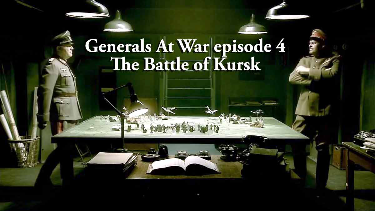 Generals At War episode 4 – The Battle of Kursk