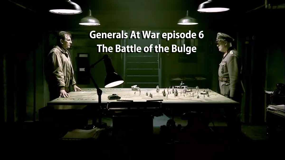 Generals At War episode 6 – The Battle of the Bulge